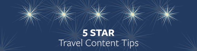 5-star travel content marketing tips